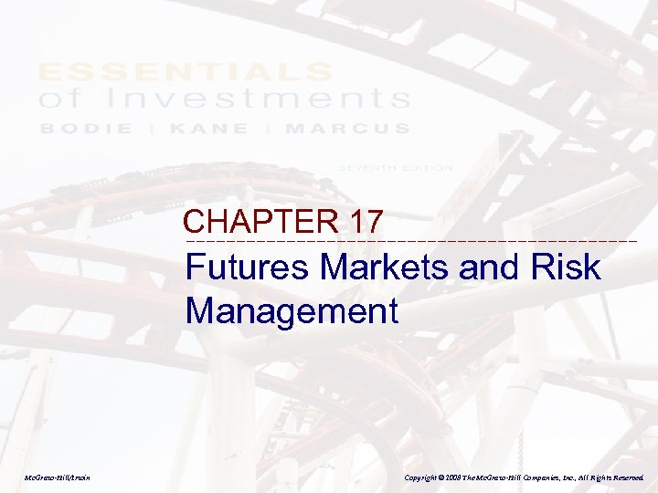 CHAPTER 17 Futures Markets and Risk Management Mc. Graw-Hill/Irwin Copyright © 2008 The Mc.