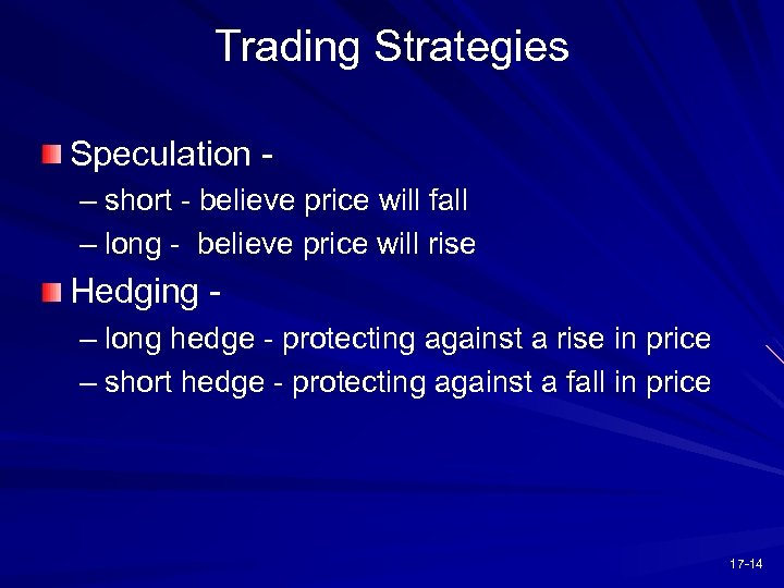 Trading Strategies Speculation – short - believe price will fall – long - believe