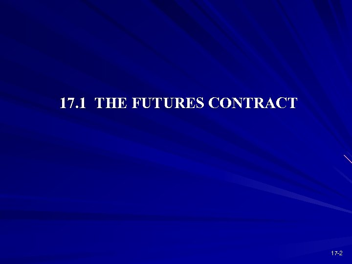 17. 1 THE FUTURES CONTRACT 17 -2