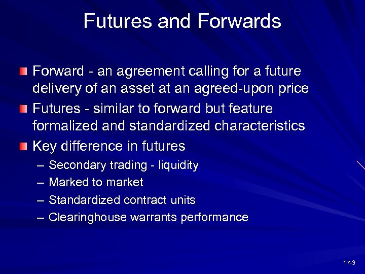 Futures and Forwards Forward - an agreement calling for a future delivery of an