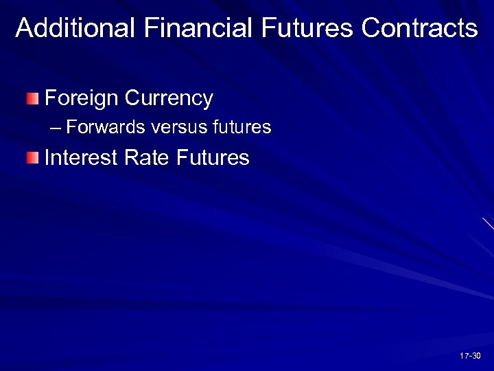 Additional Financial Futures Contracts Foreign Currency – Forwards versus futures Interest Rate Futures 17