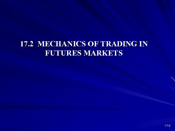 17. 2 MECHANICS OF TRADING IN FUTURES MARKETS 17 -8