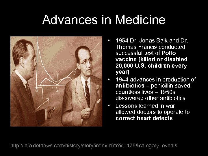 Advances in Medicine • 1954 Dr. Jonas Salk and Dr. Thomas Francis conducted successful