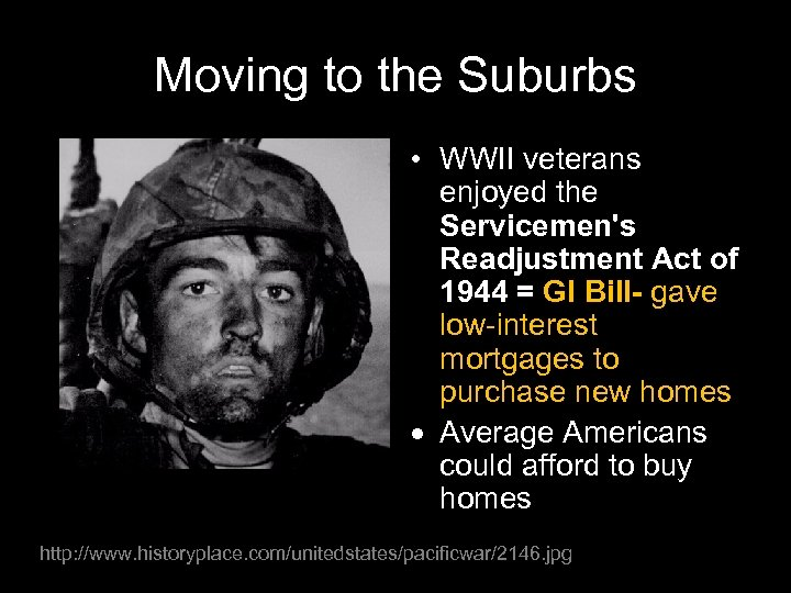 Moving to the Suburbs • WWII veterans enjoyed the Servicemen's Readjustment Act of 1944