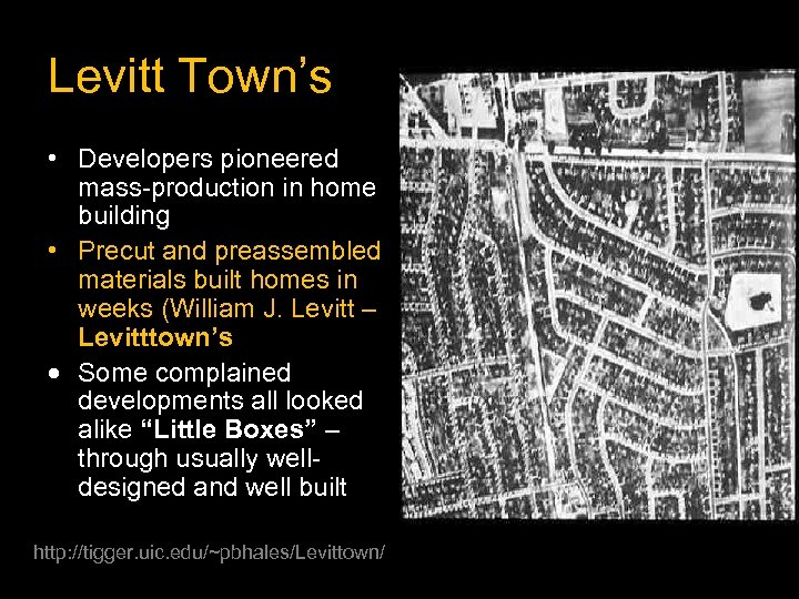 Levitt Town's • Developers pioneered mass-production in home building • Precut and preassembled materials