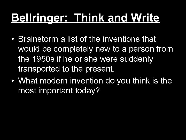 Bellringer: Think and Write • Brainstorm a list of the inventions that would be