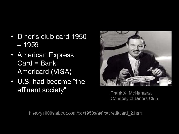 • Diner's club card 1950 – 1959 • American Express Card = Bank