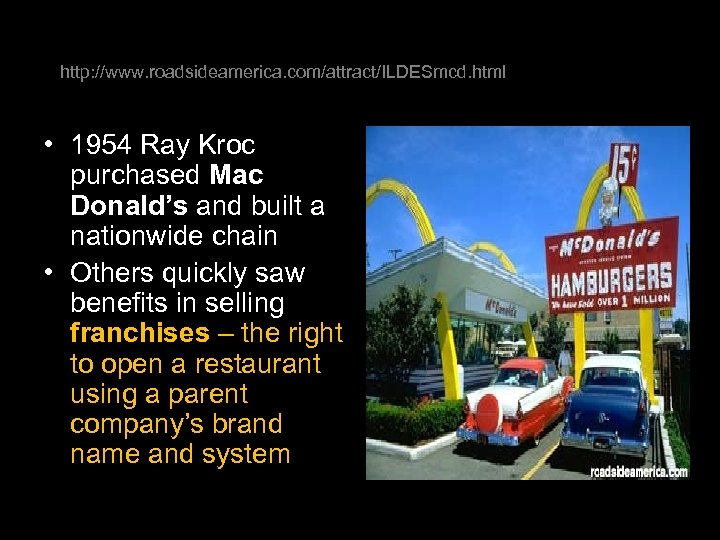 http: //www. roadsideamerica. com/attract/ILDESmcd. html • 1954 Ray Kroc purchased Mac Donald's and built
