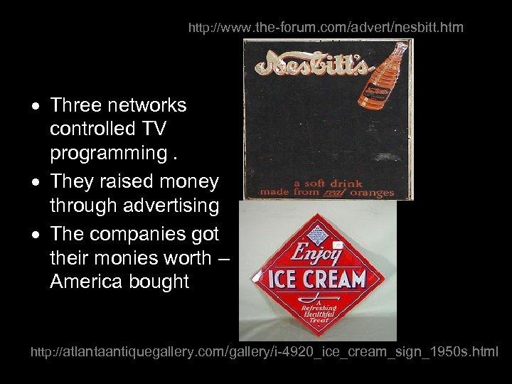 http: //www. the-forum. com/advert/nesbitt. htm Three networks controlled TV programming. They raised money through