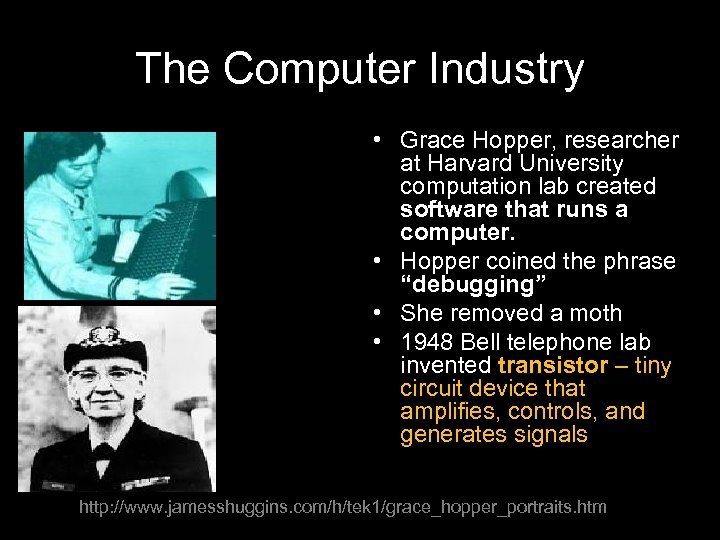 The Computer Industry • Grace Hopper, researcher at Harvard University computation lab created software
