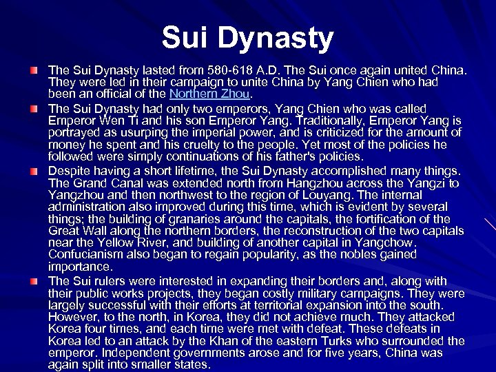 Sui Dynasty The Sui Dynasty lasted from 580 -618 A. D. The Sui once