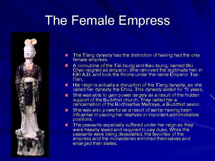 The Female Empress The T'ang dynasty has the distinction of having had the only