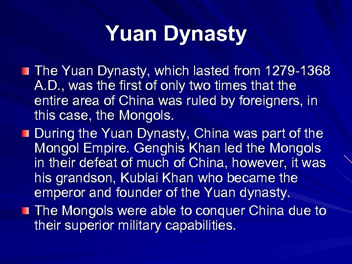 Yuan Dynasty The Yuan Dynasty, which lasted from 1279 -1368 A. D. , was