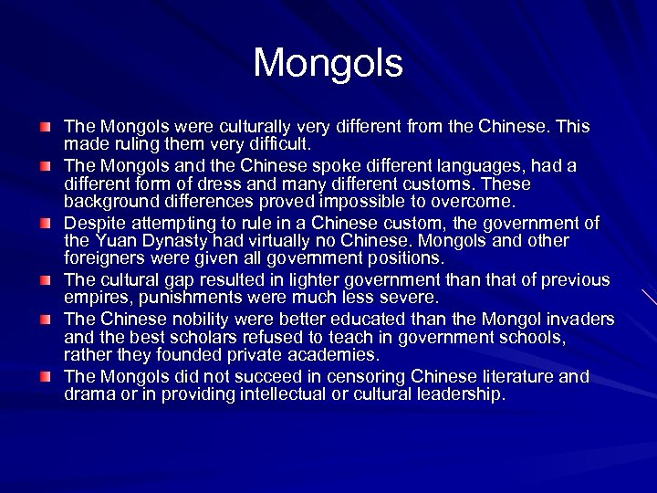 Mongols The Mongols were culturally very different from the Chinese. This made ruling them