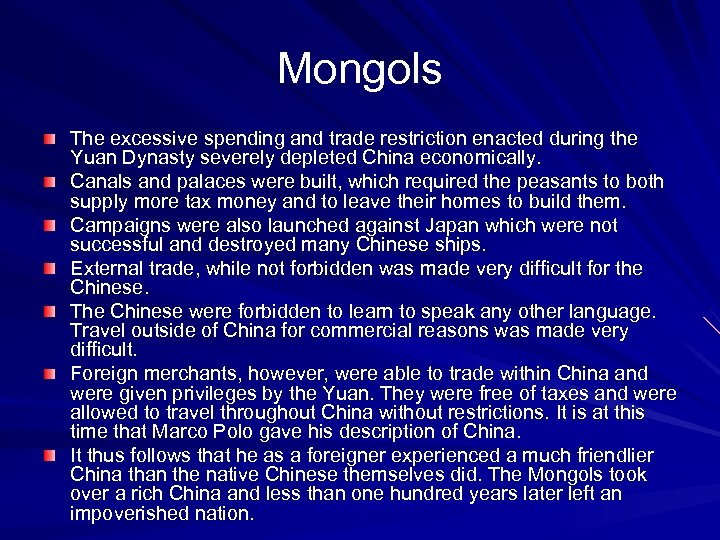 Mongols The excessive spending and trade restriction enacted during the Yuan Dynasty severely depleted