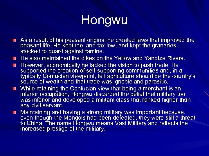 Hongwu As a result of his peasant origins, he created laws that improved the