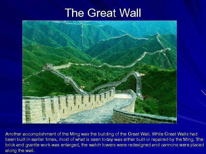The Great Wall Another accomplishment of the Ming was the building of the Great