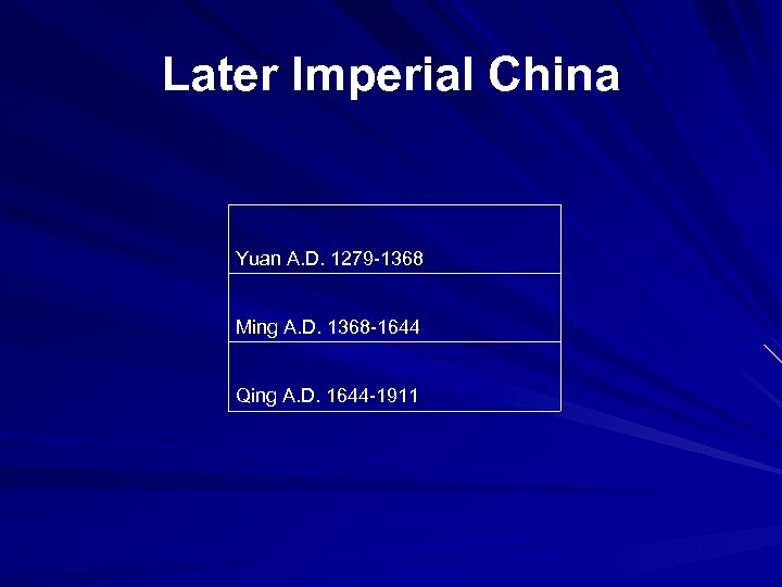 Later Imperial China Yuan A. D. 1279 -1368 Ming A. D. 1368 -1644 Qing