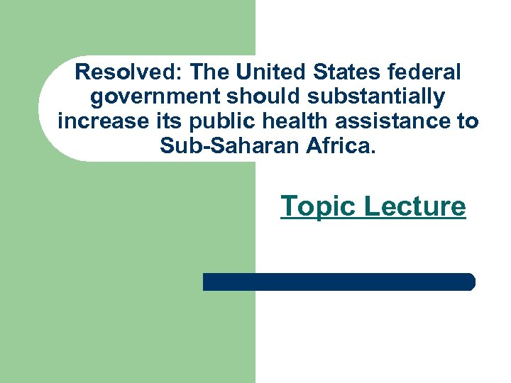 Resolved: The United States federal government should substantially increase its public health assistance to
