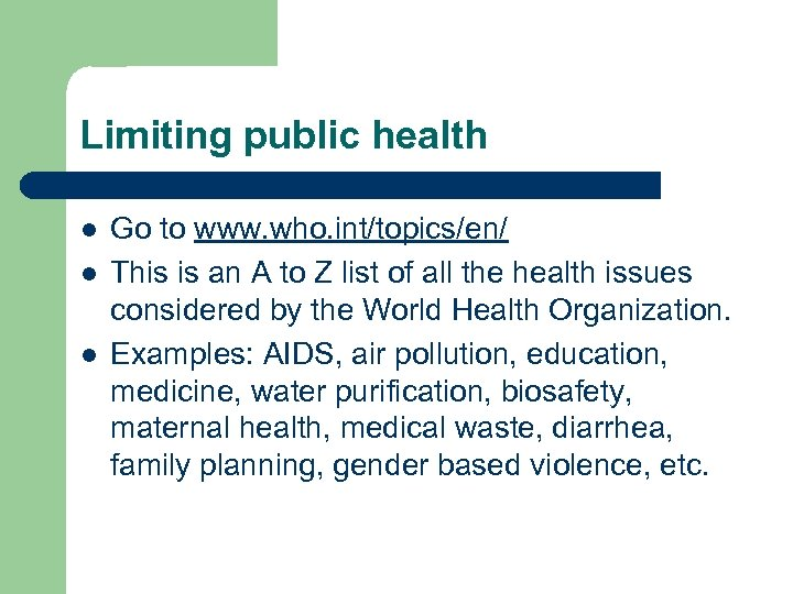 Limiting public health l l l Go to www. who. int/topics/en/ This is an