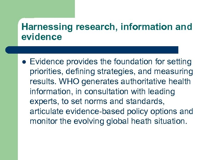 Harnessing research, information and evidence l Evidence provides the foundation for setting priorities, defining