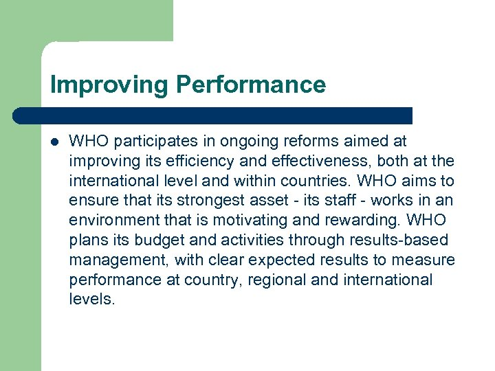 Improving Performance l WHO participates in ongoing reforms aimed at improving its efficiency and