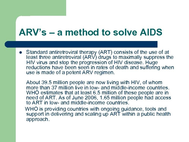 ARV's – a method to solve AIDS l Standard antiretroviral therapy (ART) consists of