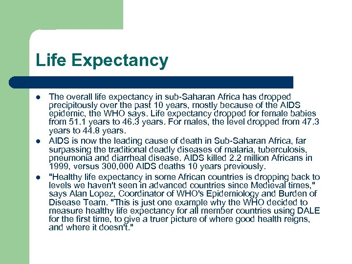 Life Expectancy l l l The overall life expectancy in sub-Saharan Africa has dropped