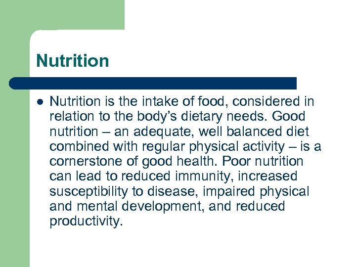 Nutrition l Nutrition is the intake of food, considered in relation to the body's