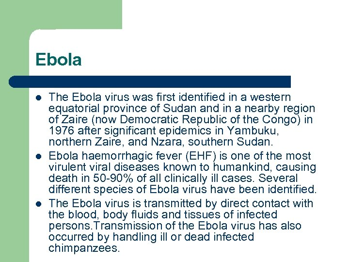 Ebola l l l The Ebola virus was first identified in a western equatorial