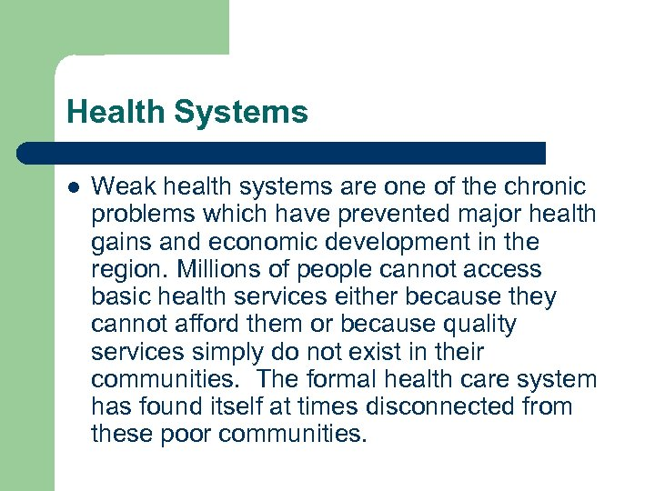 Health Systems l Weak health systems are one of the chronic problems which have