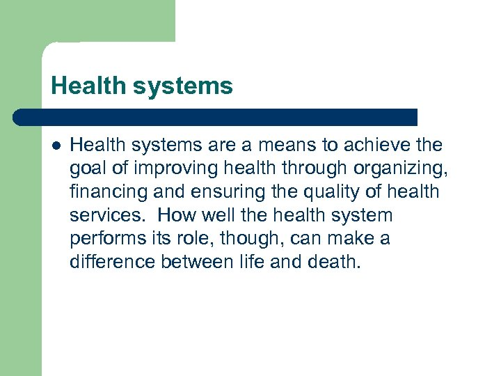 Health systems l Health systems are a means to achieve the goal of improving