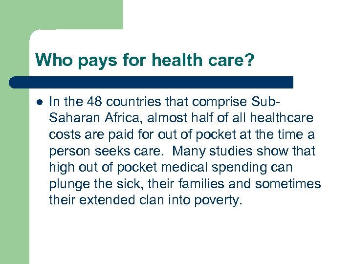 Who pays for health care? l In the 48 countries that comprise Sub. Saharan