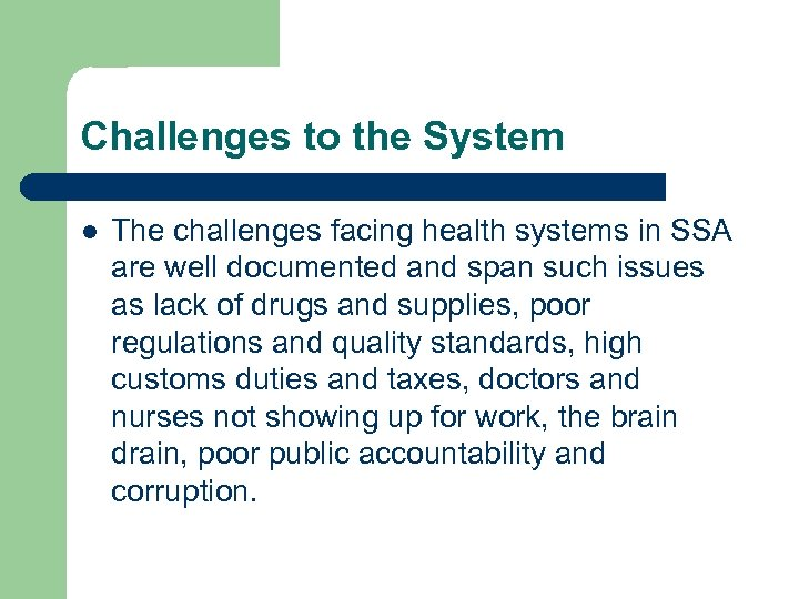 Challenges to the System l The challenges facing health systems in SSA are well