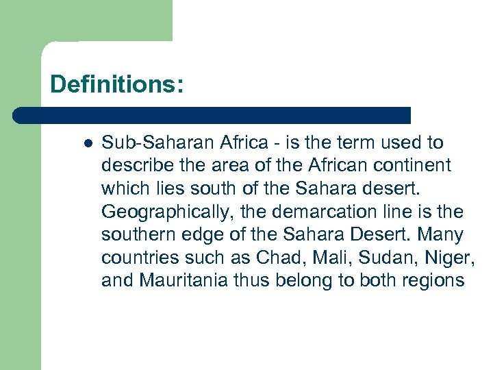 Definitions: l Sub-Saharan Africa - is the term used to describe the area of