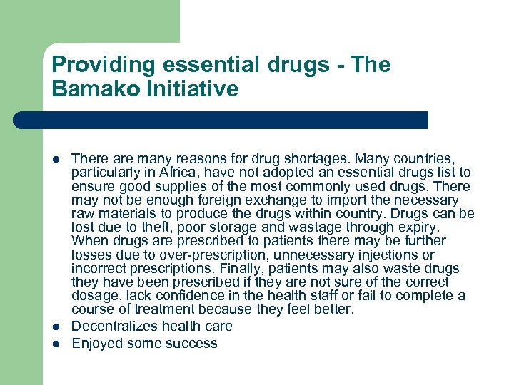 Providing essential drugs - The Bamako Initiative l l l There are many reasons