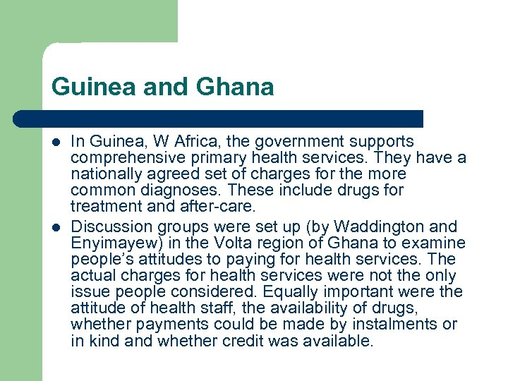 Guinea and Ghana l l In Guinea, W Africa, the government supports comprehensive primary