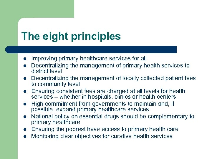 The eight principles l l l l Improving primary healthcare services for all Decentralizing