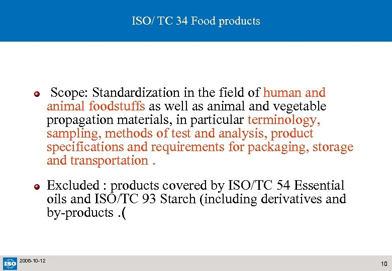 ISO/ TC 34 Food products Scope: Standardization in the field of human and animal