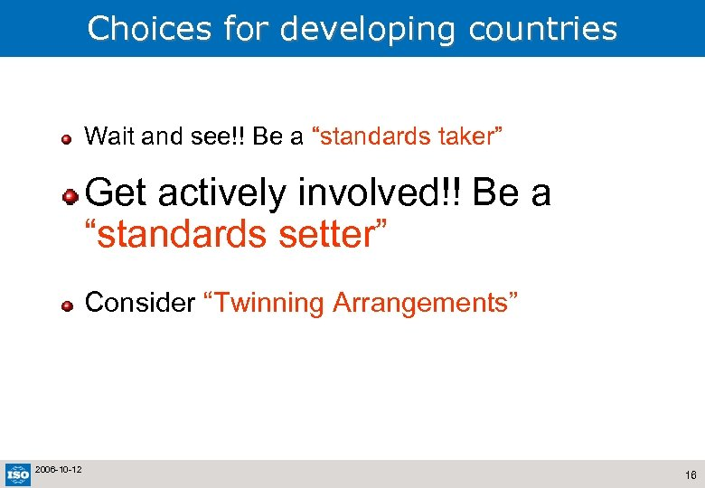 "Choices for developing countries Wait and see!! Be a ""standards taker"" Get actively involved!!"