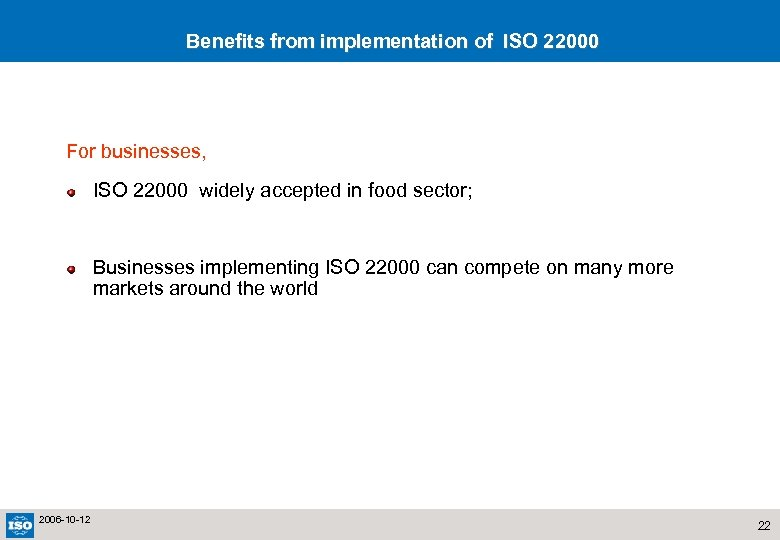 Benefits from implementation of ISO 22000 For businesses, ISO 22000 widely accepted in food