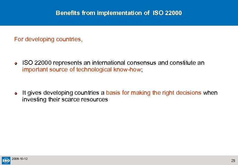 Benefits from implementation of ISO 22000 For developing countries, ISO 22000 represents an international