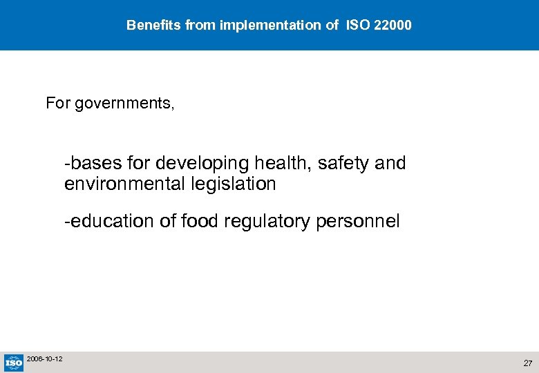 Benefits from implementation of ISO 22000 For governments, -bases for developing health, safety and