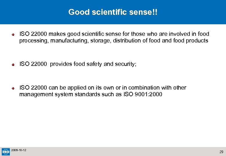 Good scientific sense!! ISO 22000 makes good scientific sense for those who are involved