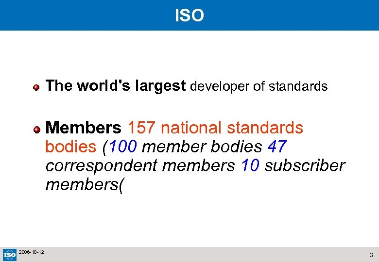 ISO The world's largest developer of standards Members 157 national standards bodies (100 member