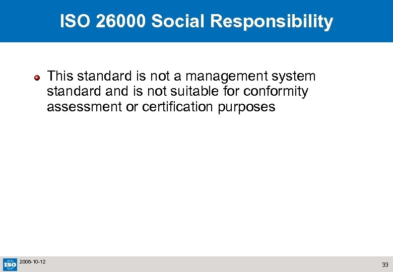 ISO 26000 Social Responsibility This standard is not a management system standard and is