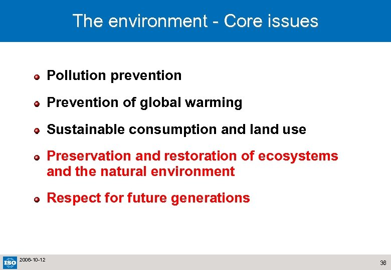 The environment - Core issues Pollution prevention Prevention of global warming Sustainable consumption and