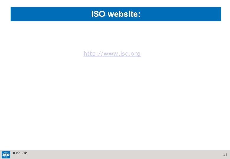 ISO website: http: //www. iso. org 2006 -10 -12 41