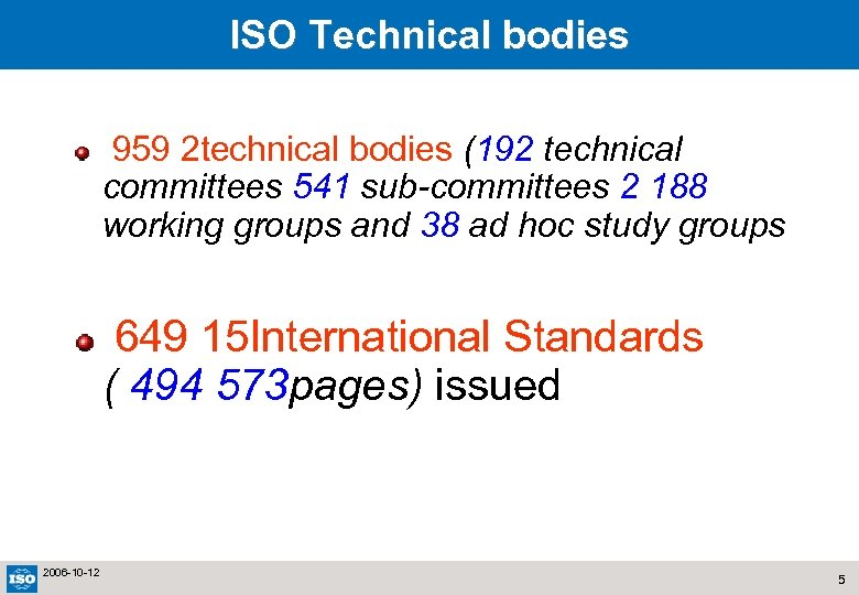ISO Technical bodies 959 2 technical bodies (192 technical committees 541 sub-committees 2 188