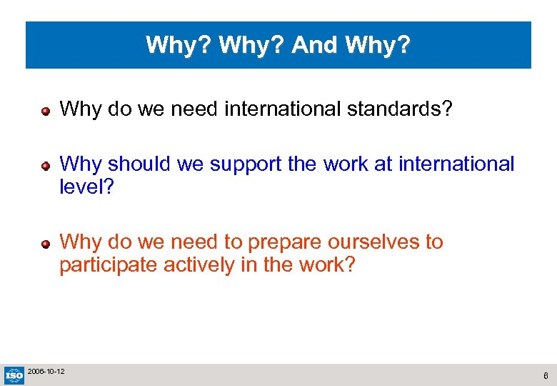 Why? And Why? Why do we need international standards? Why should we support the